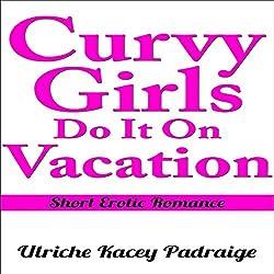 Curvy Girls Do It on Vacation