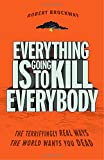 img - for Everything Is Going to Kill Everybody: The Terrifyingly Real Ways the World Wants You Dead book / textbook / text book