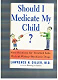 Should I Medicate My Child?, Lawrence H. Diller, 0756767032