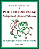 PETITE PICTURE POEMS - Snippets of Life and Whimsy, Linda E. Power, 0972761624