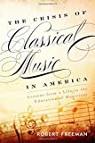 img - for The Crisis of Classical Music in America: Lessons from a Life in the Education of Musicians book / textbook / text book