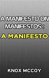 A Manifesto on Manifestos: A MANIFESTO (English Edition)