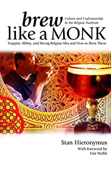 Brew Like a Monk: Trappist, Abbey, and Strong Belgian Ales and How to Brew Them (English Edition) por [Hieronymus, Stan]