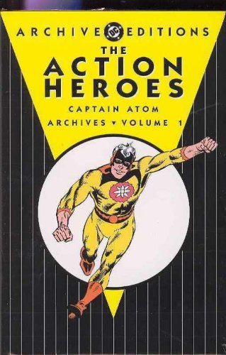Heroes Archives Action (The Action Heroes Archives: Captain Atom - Volume 01 (DC Archive Editions))