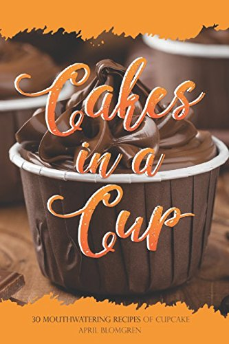 Cakes in a Cup: 30 Mouthwatering Recipes of Cupcake ebook