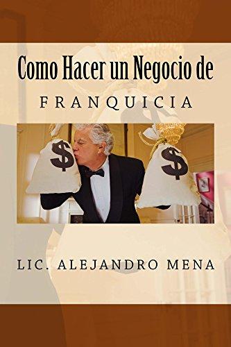 Como hacer un Negocio de Franquicia (Spanish Edition) by [Gauna, Jesus Mena