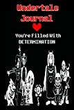 Undertale Journal: A hundred pages, complete with Undertale quotes and pictures! The perfect gift for any Undertale fan!