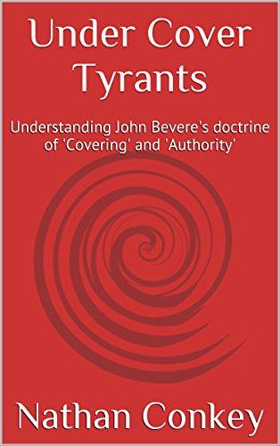 Under cover tyrants understanding john beveres doctrine of under cover tyrants understanding john beveres doctrine of covering and authority fandeluxe Gallery