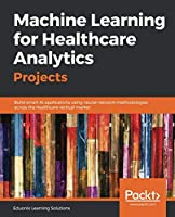 Machine Learning for Healthcare Analytics Projects Front Cover
