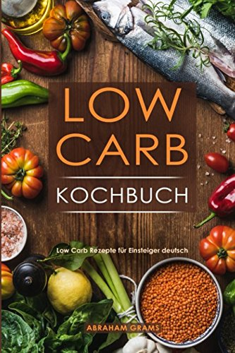 Download Low Carb Kochbuch Low Carb Rezepte für Einsteiger deutsch (German Edition) pdf epub