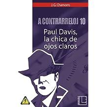 A contrarreloj 10: Paul Davis, la chica de ojos claros (Spanish Edition) Jan 24, 2019