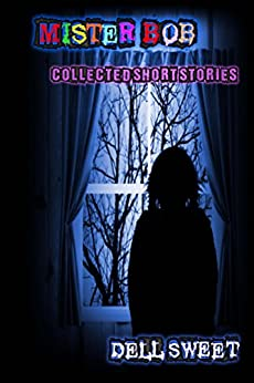Mister Bob: Collected Short Stories by [Sweet, Dell]