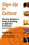 Sign-up for Culture : The Arts Marketer's Guide to Building an Effective E-mail List (Second Edition), Carr, Eugene, 0972914153