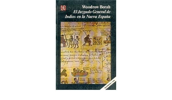 El Juzgado General de Indios En La Nueva Espana Historia: Amazon.es: Borah, Woodrow: Libros