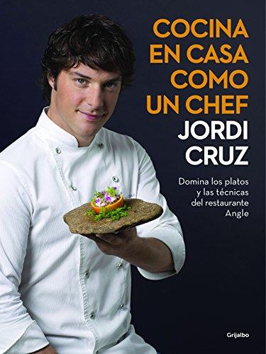 Cocina en casa como un chef: Domina los platos y las técnicas del restaurante Angle (Spanish Edition) by Jordi Cruz