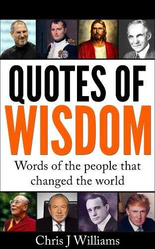 Quotes Of Wisdom - The words of the people that changed the