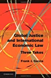 Global Justice and International Economic Law : Three Takes, Garcia, Frank J., 1107031923