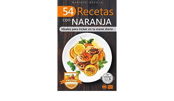 54 RECETAS CON NARANJA: Ideales para incluir en tu menú diario (Colección Cocina Fácil & Práctica nº 116) eBook: Mariano Orzola: Amazon.es: Tienda Kindle