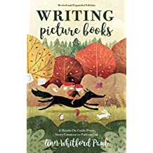 Writing Picture Books Revised and Expanded Edition: A Hands-On Guide From Story Creation to Publication