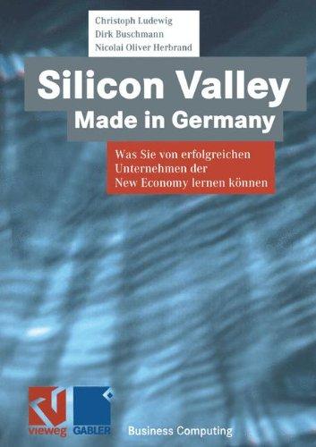 Silicon Valley, Made in Germany. Was Sie von erfolgreichen Unternehmen der New Economy lernen können.