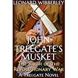 John Treegate's Musket: The Birth of the Revolutionary War (The Treegate Series Book 1)