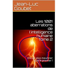 Les 1001 aberrations de l'intelligence humaine   Tome 2: Encore plus meurtrier que le premier ! (French Edition)