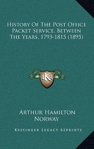Download History Of The Post Office Packet Service, Between The Years, 1793-1815 (1895) PDF