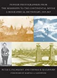 img - for Pioneer Photographers from the Mississippi to the Continental Divide: A Biographical Dictionary, 1839-1865 book / textbook / text book