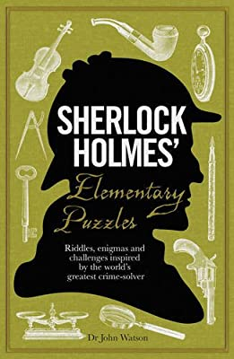 Sherlock Holmes' Elementary Puzzle Book: Riddles, Enigmas and Challenges Inspired by the World's Greatest Crimesolver
