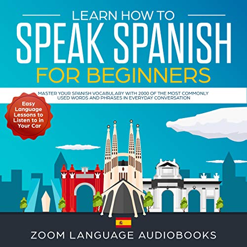 Learn How to Speak Spanish for Beginners: Master Your Spanish Vocabulary with 2000 of the Most Commonly Used Words and Phrases in Everyday Conversation. Easy Language Lessons to Listen to in Your Car (Foreign Words And Phrases Commonly Used In English)