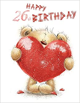 happy 26th birthday notebook journal dairy 105 lined pages cute teddy bear themed birthday gifts for 26 year old men or women son or daughter