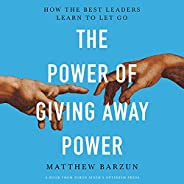 The Power of Giving Away Power: How the Best Leaders Learn to Let Go