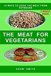 The meat for vegetarians: 15 ways to cook the meat from soybeans (Useful books on cooking)