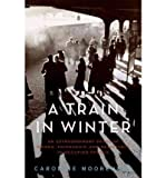 img - for [(A Train in Winter: An Extraordinary Story of Women, Friendship, and Resistance in Occupied France)] [Author: Caroline Moorehead] published on (November, 2011) book / textbook / text book