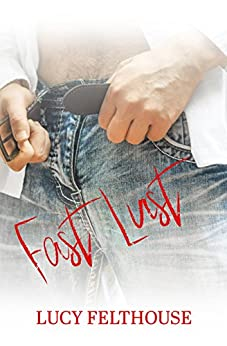 Fast Lust: A Steamy Bad Boy Romance Novella by [Felthouse, Lucy]