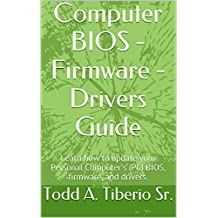 Computer BIOS - Firmware - Drivers Guide: Learn how to update your Personal Computer's (PC) BIOS, firmware, and drivers. (PC Technology Book 2)