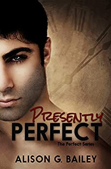 Presently Perfect (Perfect series Book 3) by [Alison G. Bailey]