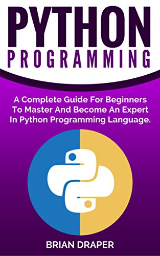 Python: Python Programming: A Complete Practical Guide For