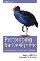 Prototyping for Designers: Developing the Best Digital and Physical Products Front Cover