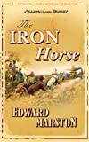 The Iron Horse, Edward Marston, 0749079150