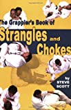 The Grappler's Book of Strangles and Chokes, Steve Scott, 1880336944