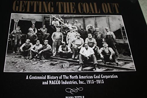 Getting The Coal Out  A Centennial History Of The North American Coal Corporation And Nacco Industries  Inc  1913 2013