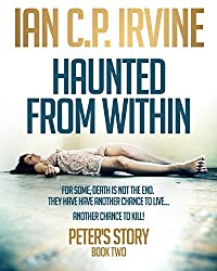 Haunted From Within (BOOK TWO) - Peter's Story: A Mystery & Detective Paranormal Crime Medical Thriller (English Edition)