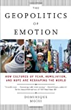 The Geopolitics of Emotion: How Cultures of Fear, Humiliation, and Hope are Reshaping the World, Dominique Moisi, 0307387372