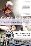 Complications: A Surgeon's Notes on an Imperfect Science, Atul Gawande, 0312421702