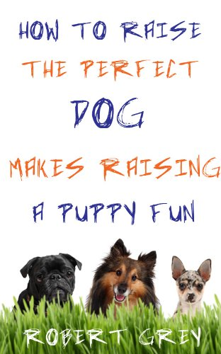 How To Raise The Perfect Dog makes raising a puppy fun