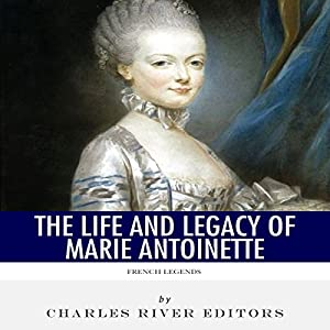 French Legends: The Life and Legacy of Marie Antoinette Audiobook