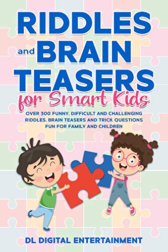 Riddles and Brain Teasers for Smart Kids: Over 300 Funny, Difficult and Challenging Riddles, Brain Teasers and Trick Questions Fun for Family and Children