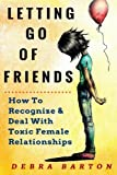 Letting Go Of Friends: How To Recognize & Deal With Toxic Female Relationships