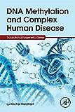 DNA Methylation and Complex Human Disease (Translational Epigenetics)